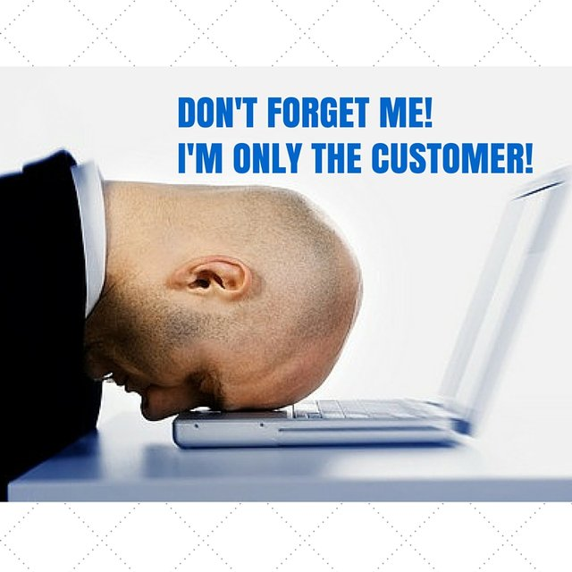 Don't forget me, I'm only the Customer! image
